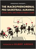 The Macrophenomenal Pro Basketball Almanac:  Styles, Stats, and Stars in Today's Game  (Nov. 2008) read more