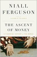 The Ascent of Money:  A Financial History  of the World  by Niall Ferguson (Nov. 2008) read more