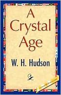 A Crystal Age  by W.H. Hudson (1887)