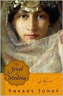 The Jewel of Medina by Sherry Jones (Oct. 28th, 2008)