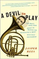 A Devil to Play: One Man's Year-Long  Quest to Master the  Orchestra's Most  Difficult Instrument  (Dec. 2008) read more