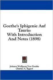Goethe's Iphigenie Auf Tauris: With Introduction and Notes (1898)