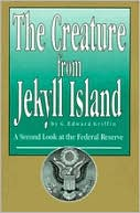 Creature from Jekyll Island: A Second Look at the Federal Reserve by G. Edward Griffin