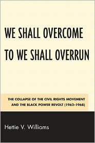 We Shall Overcome To We Shall Overrun : the Collapse of the Civil Rights Movement and the Black Power Revolt (1962-1968)