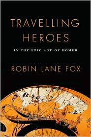 Travelling Heroes : in the Epic Age of Homer