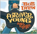 Book Cover Image. Title: Forever Young, Author: by Bob Dylan,�Bob Dylan,�Paul Rogers