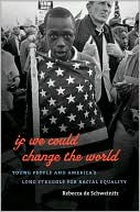 If We Could Change the World : Young People and America's Long Struggle for Racial Equality