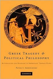 Greek Tragedy and Political Philosophy : Rationalism and Religion in Sophocles' Theban Plays