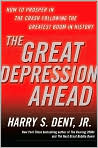 Book Cover Image. Title: The Great Depression Ahead:  How to Prosper in the Crash Following the Greatest Boom in History, Author: by Harry S. Dent
