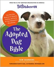 Petfinder.com: The Adopted Dog Bible: Your One-Stop Resource for Choosing, Training, and Caring for Your Sheltered or Rescued Dog