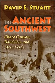 The Ancient Southwest : Chaco Canyon, Bandelier, and Mesa Verde
