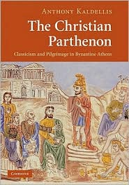The Christian Parthenon : classicism and pilgrimage in Byzantine Athens
