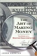 The Art of Making Money: The Story of a  Master Counterfeiter (June 2009) read more