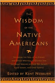 Wisdom of the Native Americans: Including the Soul of an Indian and Other Writings of Ohiyesa and the Great Speeches of Red Jacket, Chief Jose