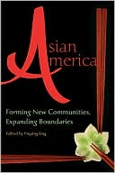 Asian America : Forming New Communities, Expanding Boundaries