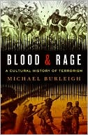 Blood and Rage:  A Cultural History  of Terrorism  by Michael Burleigh (March 2009) read more