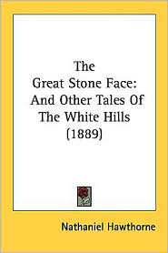 The Great Stone Face: And Other Tales of the White Hills (1889)