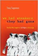 We Had Sneakers, They Had Guns : the Kids Who Fought for Civil Rights in Mississippi