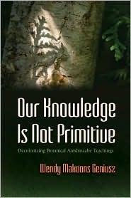 Our Knowledge is Not Primitive : Decolonizing Botanical Anishinaabe Teachings