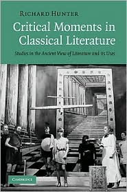 Critical Moments in Classical Literature : Studies in the Ancient View of Literature and Its Uses