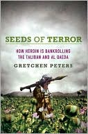 Seeds of Terror:  How Heroin Is  Bankrolling the  Taliban % Al Qaeda  by Gretchen Peters (July 2009) read more