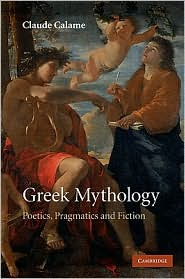 Greek Mythology : Poetics, Pragmatics and Fiction