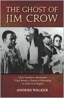 The Ghost of Jim Crow : How Southern Moderates Used Brown v. Board of Education to Stall Civil Rights