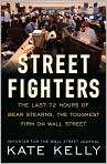 Book Cover Image. Title: Street Fighters:  The Last 72 Hours of Bear Stearns, the Toughest Firm on Wall Street, Author: by Kate Kelly
