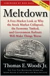 Book Cover Image. Title: Meltdown:  A Free-Market Look at Why the Stock Market Collapsed, the Economy Tanked, and Government Bailouts Will Make Things Worse, Author: by Thomas E. Woods, Jr.
