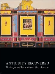 Antiquity Recovered : the Legacy of Pompeii and Herculaneum