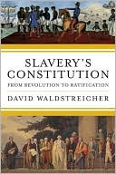 Slavery's Constitution : From Revolution to Ratification