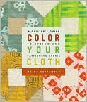 Book Cover Image. Title: Color Your Cloth:  A Quilter's Guide to Dyeing and Patterning Fabric, Author: by Malka Dubrawsky