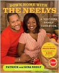 Book Cover Image. Title: Down Home with the Neelys: A Southern Family Cookbook, Author: by Patrick  Neely