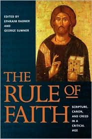 The Rule of Faith: Scripture, Canon, and Creed in a Critical Age