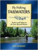 fly fishing tailwaters- tactics and patterns for year round waters by pat dorsey
