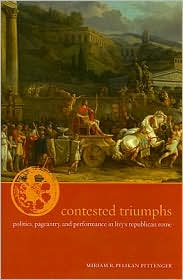 Contested Triumphs : Politics, Pageantry, and Performance in Livy's Republican Rome
