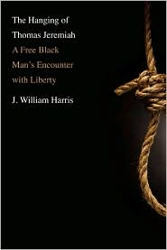 The Hanging of Thomas Jeremiah : a Free Black Man's Encounter With Liberty