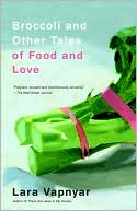 Broccoli and  Other Tales of  Food and Love  by Lara Vapnyar (June 2009) read more