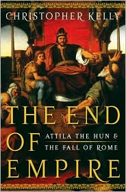 The End of Empire : Attila the Hun and the Fall of Rome