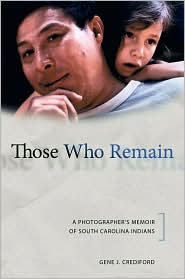 Those Who Remain : a Photographer's Memoir of South Carolina Indians
