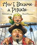 Book Cover Image. Title: How I Became a Pirate, Author: by Melinda Long