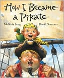 How I Became a Pirate by Melinda Long: Book Cover