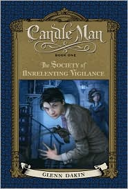 The Society of Unrelenting Vigilance (Candle Man Series #1) by Glenn Dakin: Book Cover