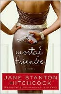 Mortal Friends  by Jane  Stanton  Hitchcock (June 2009) read more