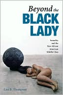 Beyond the Black lady : sexuality and the new African American middle class