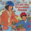 I Call My Grandma Nana by Ashley Wolff: Book Cover