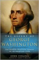 Ascent of George Washington: The Hidden Political  Genius of an American Icon  by John Ferling (June 2009) read more