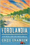 Fordlandia: The Rise and Fall of Henry Ford's Forgotten Jungle City  by Greg Grandin (June 2009) read more