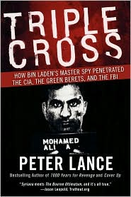 Triple Cross:  How bin Laden's  Master Spy  Penetrated the CIA the Green Berets,  and the FBI  by Peter Lance (June 2009) read more