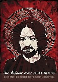 The Shadow Over  Santa Susana:  Black Magic,  Mind Control  & the Manson  Family Mythos by Adam Gorightly  (Sept 2009) read more